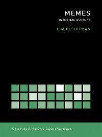 MIT Press Essential Knowledge series: Memes in Digital Culture, Limor Shifman