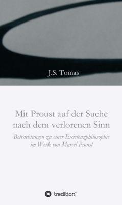 Mit Proust auf der Suche nach dem verlorenen Sinn, J.S. Tomas