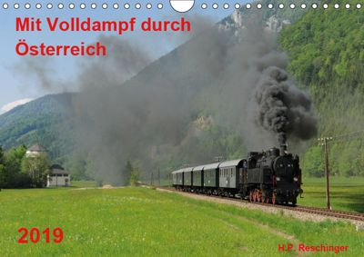 Mit Volldampf durch Österreich (Wandkalender 2019 DIN A4 quer), H. P. Reschinger