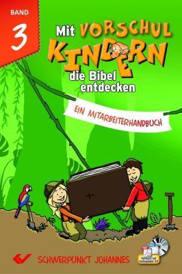 Mit Vorschulkindern die Bibel entdecken: Bd.3 Schwerpunkt Johannes, m. CD-ROM (Neuausgabe)