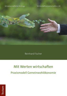 Mit Werten wirtschaften - Reinhard Fischer |