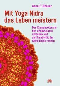 Mit Yoga-Nidra das Leben meistern, ANNA ELISABETH RÖCKER, Anna E. Röcker