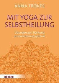 Mit Yoga zur Selbstheilung - Anna Trökes |