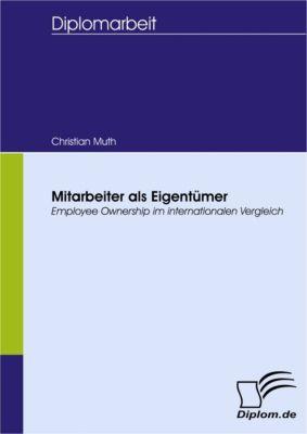 Mitarbeiter als Eigentümer - Employee Ownership im internationalen Vergleich, Christian Muth