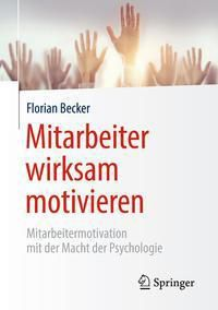 Mitarbeiter wirksam motivieren - Florian Becker |