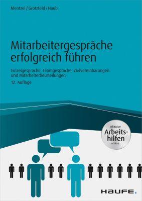 Mitarbeitergespräche erfolgreich führen - inkl. Arbeitshilfen online, Wolfgang Mentzel, Christine Haub, Svenja Grotzfeld