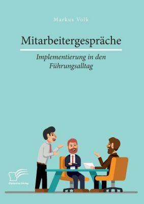 Mitarbeitergespräche - Implementierung in den Führungsalltag, Markus Volk