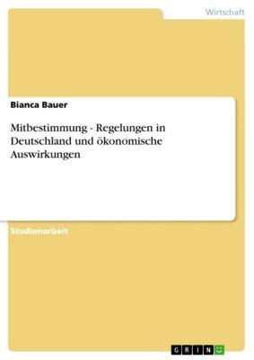 Mitbestimmung - Regelungen in Deutschland und ökonomische Auswirkungen, Bianca Bauer