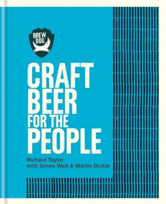 Mitchell Beazley: BrewDog, Richard Taylor, James Watt, Martin Dickie