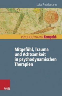 Mitgefühl, Trauma und Achtsamkeit in psychodynamischen Therapien, Luise Reddemann