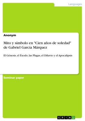Mito y símbolo en Cien años de soledad de Gabriel García Márquez