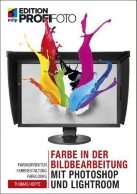 mitp Edition ProfiFoto: Farbe in der Bildbearbeitung mit Photoshop und Lightroom, Thomas Hoppe