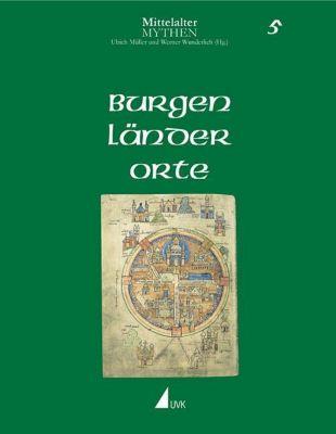 Mittelalter-Mythen: Bd.5 Burgen, Länder, Orte
