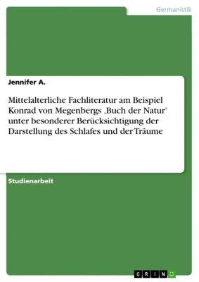 Mittelalterliche Fachliteratur am Beispiel Konrad von Megenbergs 'Buch der Natur' unter besonderer Berücksichtigung der Darstellung des Schlafes und der Träume, Jennifer A.