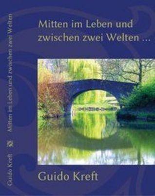Mitten im Leben und zwischen zwei Welten, Guido Kreft