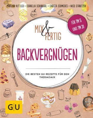 Mix & Fertig Backvergnügen, Cornelia Schinharl, Martina Kittler, Christa Schmedes, Nico Stanitzok