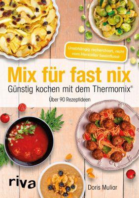 Mix für fast nix. Günstig kochen mit dem Thermomix®, Doris Muliar