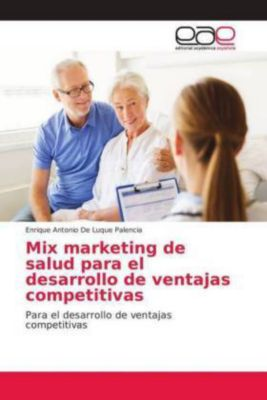 Mix marketing de salud para el desarrollo de ventajas competitivas, Enrique Antonio De Luque Palencia