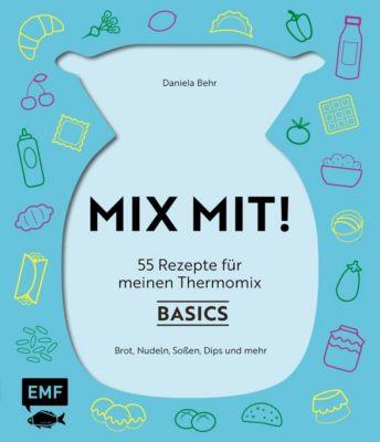 MIX MIT! 55 Rezepte für meinen Thermomix - Grundrezepte - Daniela Behr |