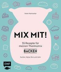 MIX MIT! 55 Rezepte für meinen Thermomix - Backen - Heike Niemoeller |