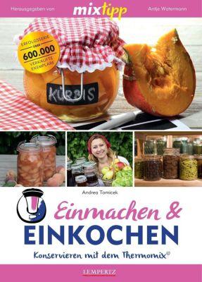 mixtipp: Einmachen & Einkochen, Andrea Tomicek