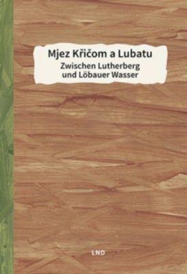 Mjez Køièom a Lubatu / Zwischen Lutherberg und Löbauer Wasser