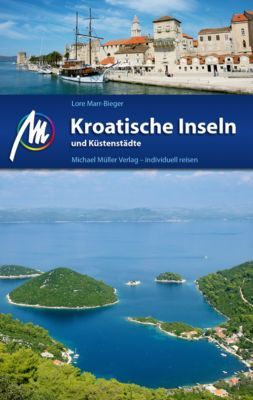 MM-Reiseführer: Kroatische Inseln und Küstenstädte Reiseführer Michael Müller Verlag, Lore Marr-Bieger