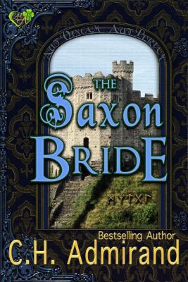 Mo Ghra Mo Chroi Go Deo (My Love My Heart Forever) Medieval Trilogy: The Saxon Bride (Mo Ghra Mo Chroi Go Deo (My Love My Heart Forever) Medieval Trilogy, #2), C.H. Admirand