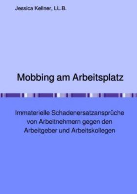 Mobbing am Arbeitsplatz - Immaterielle Schadenersatzansprüche von Arbeitnehmern gegen den Arbeitgeber und Arbeitskollege