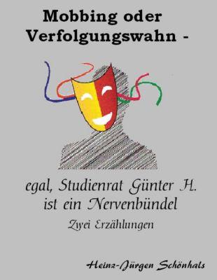 Mobbing oder Verfolgungswahn - egal, Studienrat Günter H. ist ein Nervenbündel, Heinz-Jürgen Schönhals