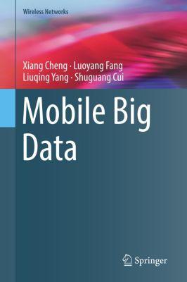 Mobile Big Data, Xiang Cheng, Luoyang Fang, Liuqing Yang, Shuguang Cui