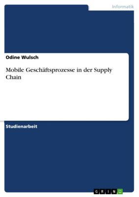Mobile Geschäftsprozesse in der Supply Chain, Odine Wulsch