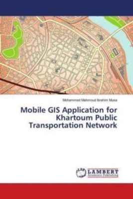 Mobile GIS Application for Khartoum Public Transportation Network, Mohammed Mahmoud Ibrahim Musa