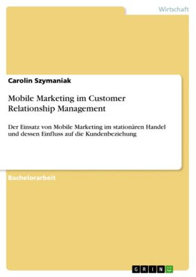 Mobile Marketing im Customer Relationship Management, Carolin Szymaniak