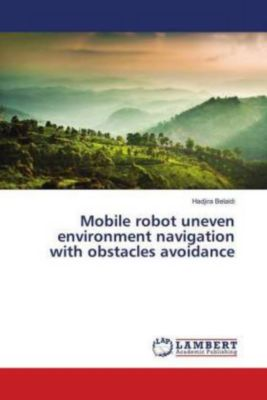Mobile robot uneven environment navigation with obstacles avoidance, Hadjira Belaidi