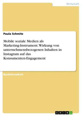 Mobile soziale Medien als Marketing-Instrument. Wirkung von unternehmensbezogenen Inhalten in Instagram auf das Konsumenten-Engagement, Paula Schmitz