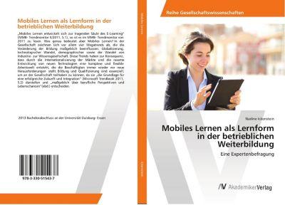 Mobiles Lernen als Lernform in der betrieblichen Weiterbildung - Nadine Ickenstein  