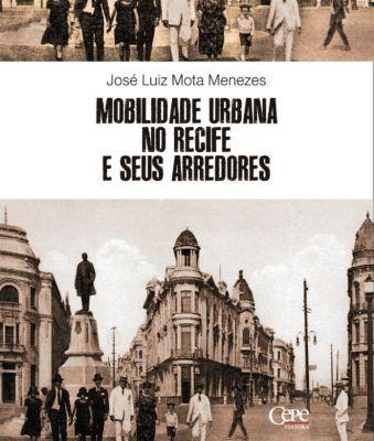 Mobilidade urbana no Recife e seus arredores, José Luiz Mota Menezes