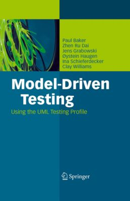 Model-Driven Testing, Paul Baker, Zhen Ru Dai, Jens Grabowski, Ina Schieferdecker, Clay Williams