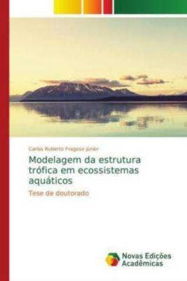 Modelagem da estrutura trófica em ecossistemas aquáticos, Carlos Ruberto Fragoso Júnior