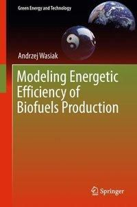 Modeling Energetic Efficiency of Biofuels Production, Andrzej Wasiak