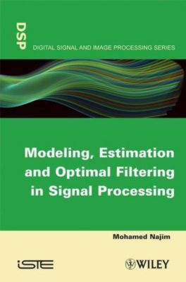Modeling, Estimation and Optimal Filtration in Signal Processing, Mohamed Najim