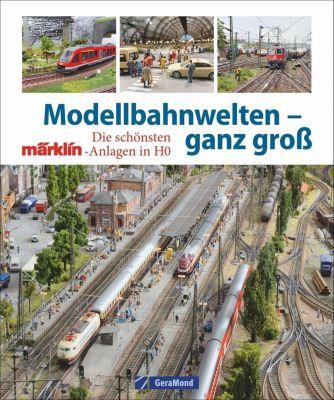 Modellbahnwelten - ganz groß, Peter Waldleitner, Claus Dick