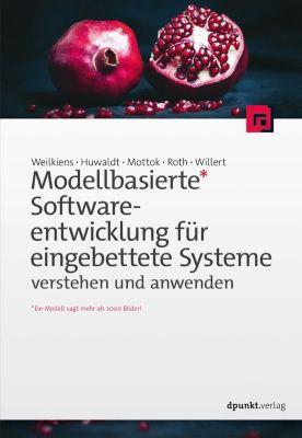 Modellbasierte Softwareentwicklung für eingebettete Systeme verstehen und anwenden, Tim Weilkiens, Stephan Roth, Andreas Willert, Jürgen Mottok, Alexander Huwaldt