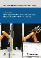 Modellbasierte Softwareentwicklung für mobile Manipulatoren im industriellen Einsatz, Alexander Bubeck
