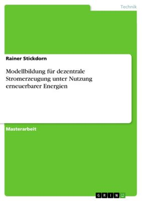 Modellbildung für dezentrale Stromerzeugung unter Nutzung erneuerbarer Energien, Rainer Stickdorn