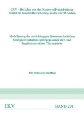 Modellierung des zeitabhängigen thermomechanischen Steifigkeitsverhaltens spritzgegossener kurz- und langfaserverstärkter Thermoplaste - Jens Heinz Josef van Haag |