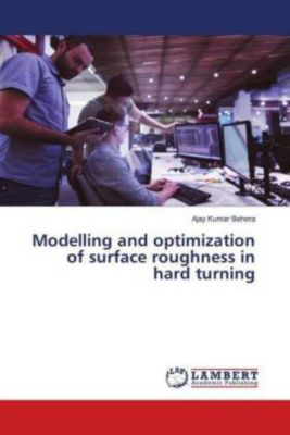 Modelling and optimization of surface roughness in hard turning, Ajay Kumar Behera