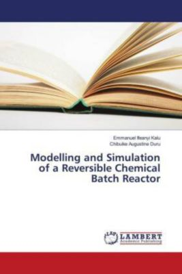 Modelling and Simulation of a Reversible Chemical Batch Reactor, Chibuike Augustine Duru