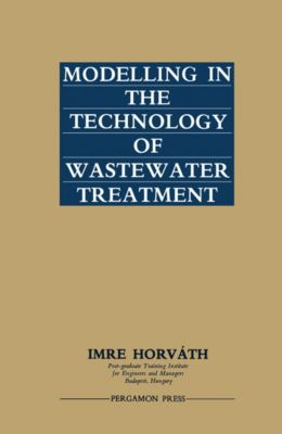 Modelling in the Technology of Wastewater Treatment, Imre Horváth